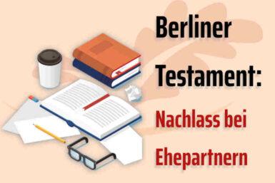 Berliner Testament: Nachlassregelung für Ehepaare