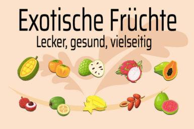Exotische Früchte: Diese sollten Sie kennen und probieren