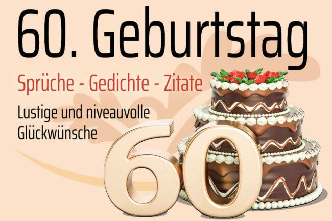 60. Geburtstag: Lustige Sprüche, Glückwünsche und Zitate